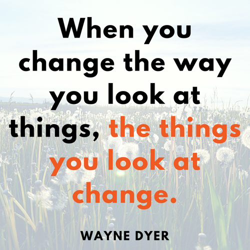 """""""When you change the way you look at things, the things you look at change: Wayne Dyer quote - Pascale Gibon Blog"""