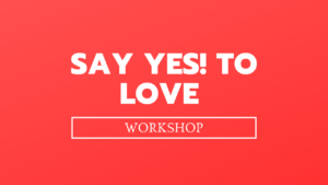 Say YES! To Love Workshop is dedicated to conscious women who want to awaken their authentic self and fall back in love with themselves and their life.