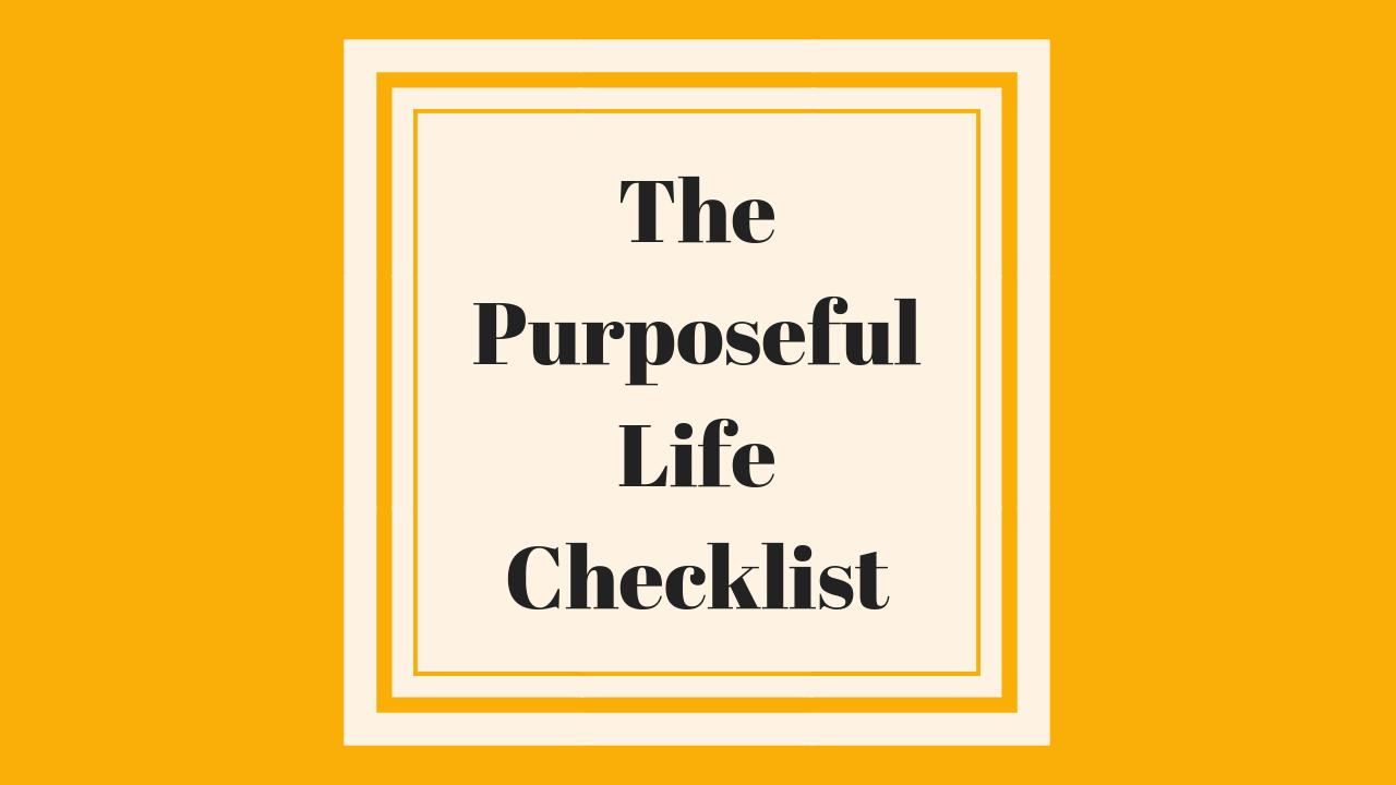 ySla0iNuQkeG4tWiNHf2_TheEverydaylifebalanceshow-66-The_PurposefulLife_Checklist-Pascale_Gibon_Blog