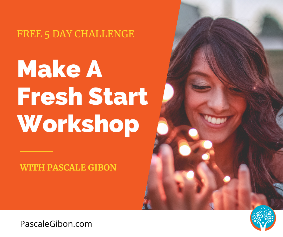 Make A Fresh Start Workshop - The 5 Day Challenge With Pascale Gibon known as 'The Change Catalyst'