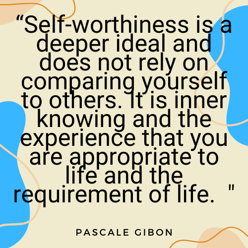 The Everyday Life Balance Show - 210 - Secrets To Increasing Your Self-Worth - Part 3 - Pascale Gibon Quote on self worthiness - Pascalegibon.com