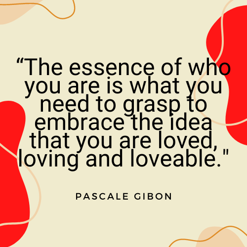 The Everyday Life Balance Show - 211 - Secrets To Increasing Your Self-Worth - Part 4 - Pascale Gibon Quote - uncover your true nature to be love, loving and loveable